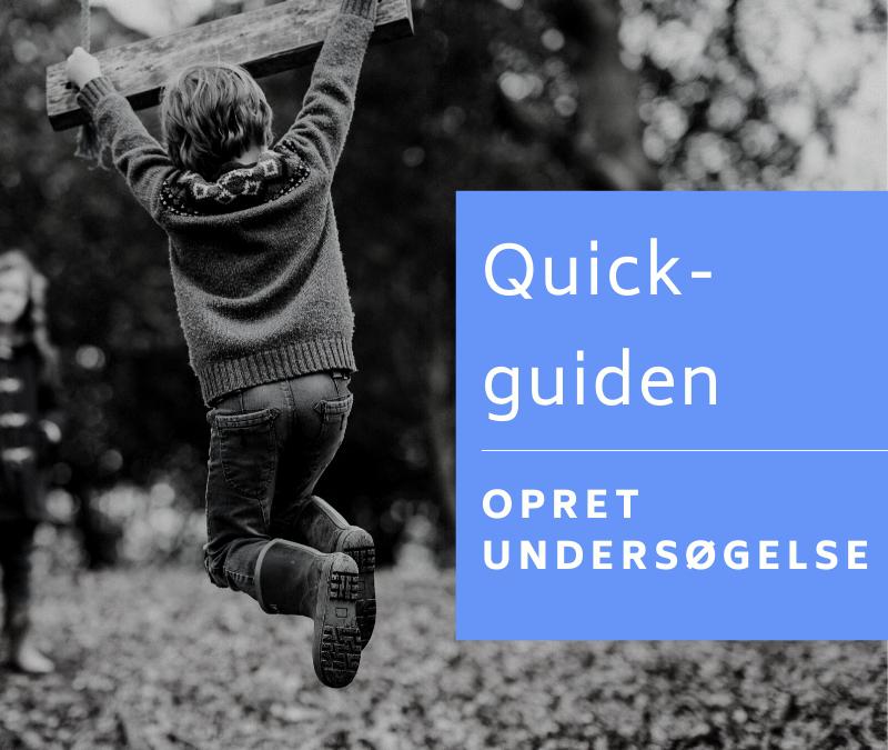 Opret undersøgelse – Quick-guide
