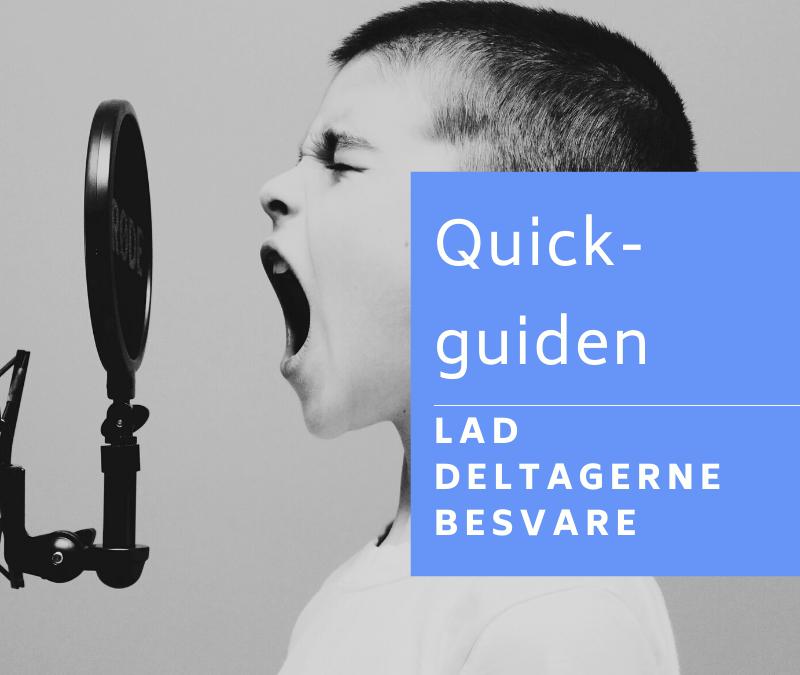 Lad deltagerne besvare – Quick-guide